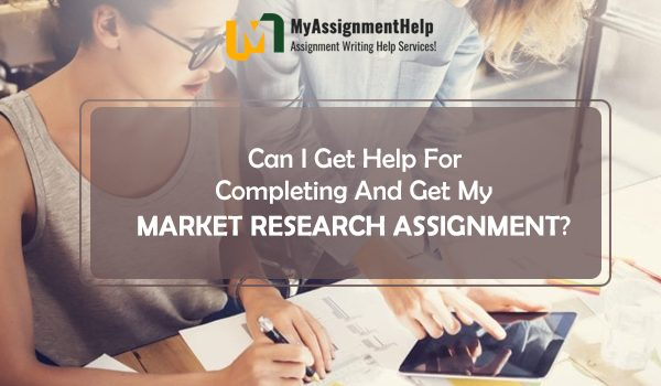Can I get help for Completing and get my Market research Assignment?
