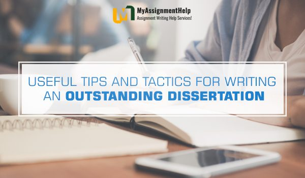 Useful Tips and Tactics for Writing an Outstanding Dissertation